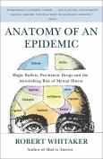 Anatomy Of An Epidemic: Magic Bullets, Psychiatric Drugs...