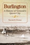 Burlington A History Of Vermonts Queen City