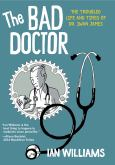 The Bad Doctor: Troubled Life & Times Of Dr. Iwan James